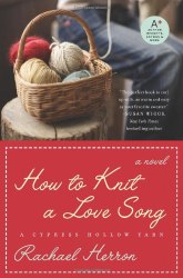 Rachael Herron: How to Knit a Love Song: A Cypress Hollow Yarn