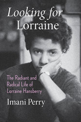 Imani Perry: Looking for Lorraine: The Radiant and Radical Life of Lorraine Hansberry