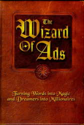 Roy H. Williams: The Wizard of Ads: Turning Words into Magic and Dreamers into Millionaires