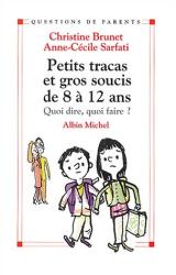 Christine Brunet: Petits Tracas et Gros Soucis de 8 à 12 ans : Quoi dire, quoi faire ?