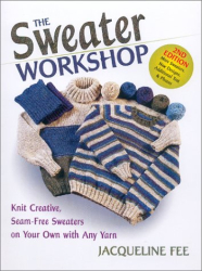 Jacqueline Fee: Sweater Workshop: Knit Creative, Seam-Free Sweaters on Your Own with Any Yarn