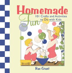 Rae Grant: Homemade Fun: 101 Crafts and Activities to Do with Kids