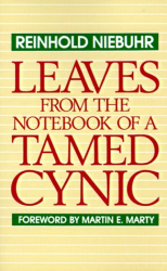 Reinhold Niebuhr: Leaves from the Notebook of a Tamed Cynic