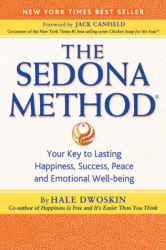 Hale Dwoskin: The Sedona Method: Your Key to Lasting Happiness, Success, Peace and Emotional Well-Being
