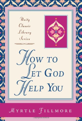 Myrtle Fillmore: How to Let God Help You