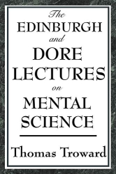 Thomas Troward: The Edinburgh and Dore Lectures on Mental Science