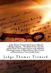 Judge Thomas Troward: Judge Thomas Troward And Genevieve Behrend 7-Books Collection  The Hidden Power, The Law and the Word, The Creative Process in the Individual, ... on Mental Science, Your Invisible Power...