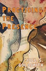 Joel S. Goldsmith: Practicing the Presence