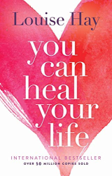 Louise Hay: You Can Heal Your Life