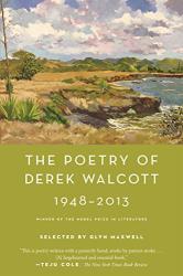 Derek Walcott: The Poetry of Derek Walcott 1948-2013