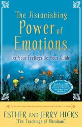 Esther Hicks: The Astonishing Power of Emotions: Let Your Feelings Be Your Guide