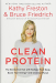 Kathy Freston: Clean Protein: The Revolution that Will Reshape Your Body, Boost Your Energy-and Save Our Planet