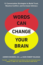 Andrew Newberg: Words Can Change Your Brain: 12 Conversation Strategies to Build Trust, Resolve Conflict, and Increase Intima cy