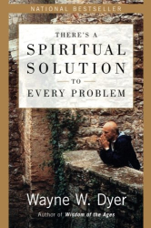Wayne W Dyer: There's a Spiritual Solution to Every Problem