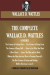 Wallace D. Wattles: The Complete Wallace D. Wattles: (9 BOOKS) The Science of Getting Rich; The Science of Being Great;The Science of Being Well; How to Get What You ... Harrison (novel) (Timeless Wisdom Collection)