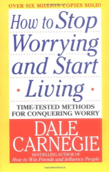 Dale Carnegie: How to Stop Worrying and Start Living