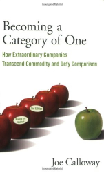 Joe Calloway: Becoming a Category of One: How Extraordinary Companies Transcend Commodity and Defy Comparison