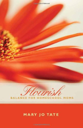 Mary Jo Tate: Flourish: Balance for Homeschool Moms