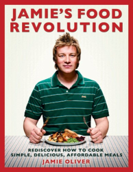 Jamie Oliver: Jamie's Food Revolution: Rediscover How to Cook Simple, Delicious, Affordable Meals