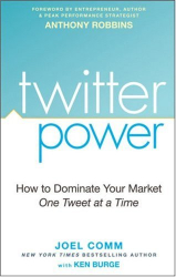 Joel Comm: Twitter Power: How to Dominate Your Market One Tweet at a Time