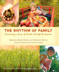 Amanda Blake Soule: The Rhythm of Family: Discovering a Sense of Wonder through the Seasons