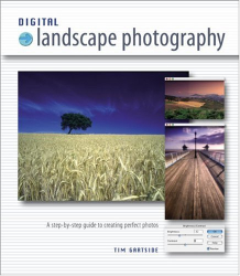 Tim Gartside: Digital Landscape Photography: A Step-By-Step Guide to Creating Perfect Photos