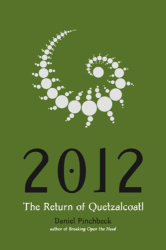 Daniel Pinchbeck: 2012: The Return of Quetzalcoatl