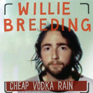 Willie Breeding-Cheap Vodka Rain