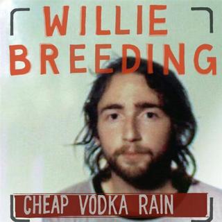 Willie Breeding-Cheap Vodka Rain