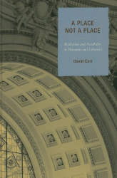 David Carr: A Place Not a Place: Reflection and Possibility in Museums and Libraries