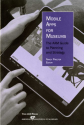 Edited by Nancy Proctor: Mobile Apps for Museums: The AAM Guide to Planning and Strategy