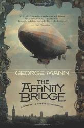 George Mann: The Affinity Bridge (Newbury & Hobbes Investigations)