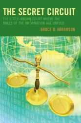 Bruce D. Abramson: The Secret Circuit: The Little-Known Court Where the Rules of the Information Age Unfold