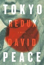 Peace, David: Tokyo Redux: A novel (Tokyo Trilogy)