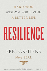 Eric Greitens Navy SEAL: Resilience: Hard-Won Wisdom for Living a Better Life