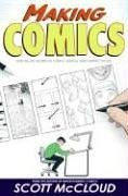 Scott McCloud: Making Comics: Storytelling Secrets of Comics, Manga and Graphic Novels