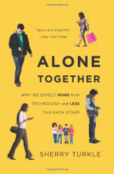 Sherry Turkle: Alone Together: Why We Expect More from Technology and Less from Each Other