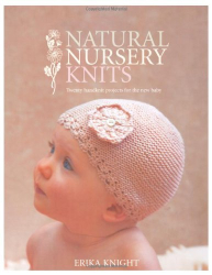 Erika Knight: Natural Nursery Knits: 20 Hand-knit Designs for the New Baby