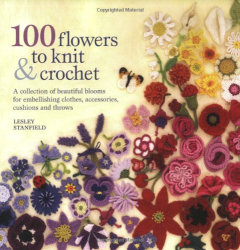 Lesley Stanfield: 100 Flowers to Knit and Crochet