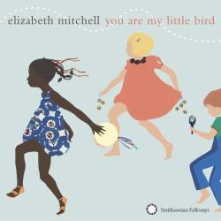 Elizabeth Mitchell - You Are My Little Bird