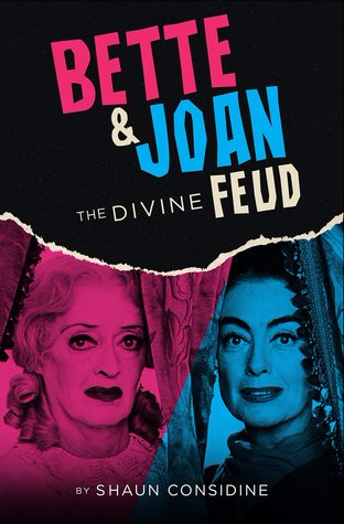 Bette and Joan - The Divine Feud by Shaun Considine