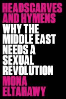 Book Title: Headscarves And Hymens: Why The Middle East Needs a Sexual Revolution