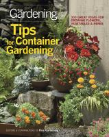 Tips for container gardening- 300 great ideas for growing flowers, vegetables & herbs