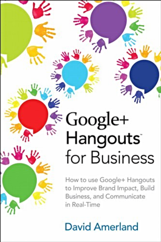 Google+ hangouts for business : how to use Google+ hangouts to improve brand impact, build business, and communicate in real time