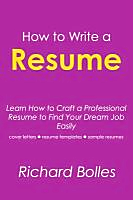 How to Write a Resume : Learn How to Craft Professional Resume to Find Your Dream Job Easily (cover Letters, Resume Templates, Sample Resumes).