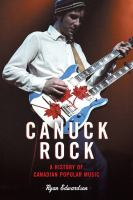 Canuck Rock A History Of Canadian Popular Music