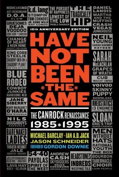 Have not been the same the CanRock renaissance 1985-1995