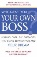Why Aren't You Your Own Boss?