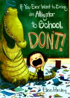 Book Cover: If You Ever Want to Bring an Alligator to School, Don't