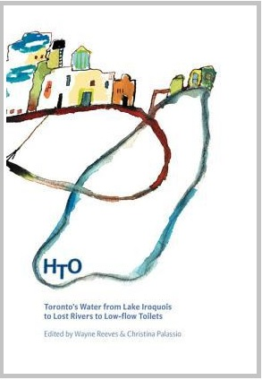 HTO: Toronto's Water from Lake Iroquois to Lost Rivers to Low-flow Toilets